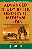 Advanced Study in the History of Medieval India Vol. 1 [Paperback] [Jun 01, 1995] J.L. Mehta and MEHTA, J L