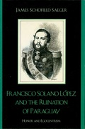 Francisco Solano López And The Ruination Of Paraguay