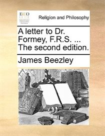 A Letter To Dr. Formey, F.r.s. ... The Second Edition.