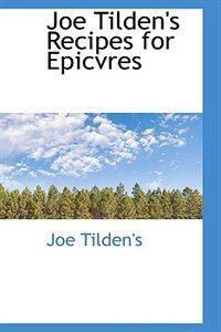 Joe Tilden''s Recipes for Epicvres