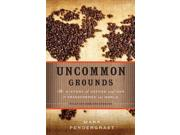 Uncommon Grounds Revised Binding: Paperback Publisher: Perseus Books Group Publish Date: 2010/09/28 Synopsis: Traces the use and popularity of coffee from ancient Ethiopia to the present, describing the effect of the coffee trade and industry on economic, political, and social history Language: ENGLISH Pages: 424 Dimensions: 9.50 x 6.25 x 1.25 Weight: 1.40