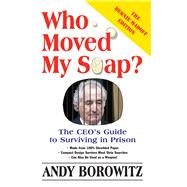 Who Moved My Soap? The Ceo's Guide To Surviving Prison: The Bernie Madoff Edition