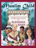 Muslim Child is a collection of short stories, poems and prose that examines the world through the eyes of Muslim children