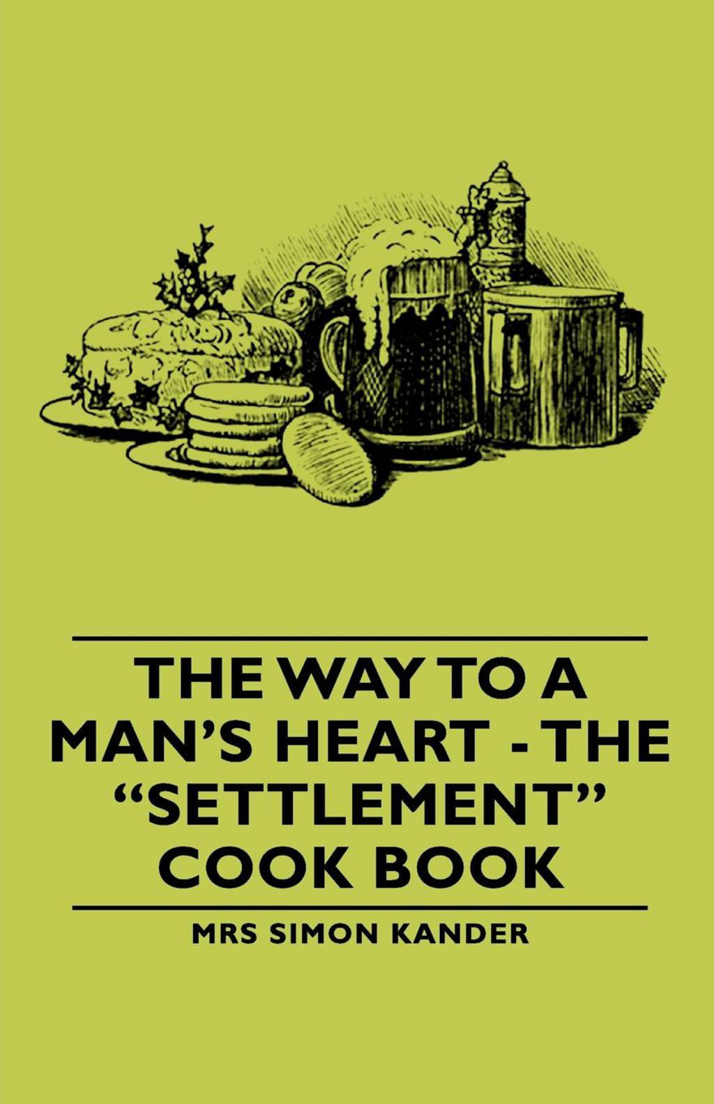 The Way To A Man's Heart - The Settlement Cook Book (ebook)