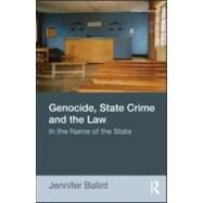 Genocide, State Crime, and the Law : In the Name of the State