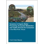 Dynamics In Organic Matter Processing, Ecosystem Metabolism And Tropic Sources For Consumers In The Mara River, Kenya