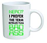 Funny Mug - Nerd? I prefer the term intellectual bad ass. Engineer, geek, computers - 11 OZ Coffee Mugs - Inspirational gifts and sarcasm - By A Mug To Keep TM