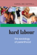 Hard Labour: The Sociology Of Parenthood