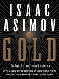Gold is the final and crowning achievement of the fifty-year career of science fiction's transcendent genius, the world-famous author who defined the field of science fiction for its practitioners, its millions of readers, and the world at large