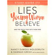 Lies Young Women Believe Study Guide And The Truth That Sets Them Free