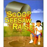 Scoop, Seesaw, and Raise : A Book about Levers