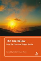 The Fire Below: How The Caucasus Shaped Russia