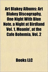 Art Blakey Albums: Art Blakey Discography, One Night With Blue Note, a Night at Birdland Vol. 1, Moanin', at the Cafe Bohemia, Vol. 2