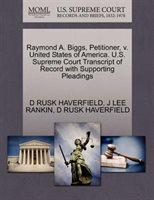 Raymond A. Biggs, Petitioner, V. United States Of America. U.s. Supreme Court Transcript Of Record With Supporting Pleadings