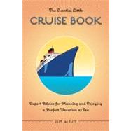 The Essential Little Cruise Book, 4th; Expert Advice For Planning And Enjoying A Perfect Vacation At Sea