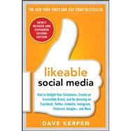 Likeable Social Media, Revised And Expanded: How To Delight Your Customers, Create An Irresistible Brand, And Be Amazing On Facebook, Twitter, Linkedin, Instagr
