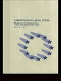 Europe's Digital Revolution assesses the impact of digital broadcasting on regulatory practices in Europe