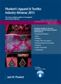PLUNKETT'S APPAREL & TEXTILES INDUSTRY ALMANAC 2013Key Features:•Industry trends analysis, market data and competitive intelligence•Market forecasts and Industry Statistics•Industry Associations and Professional Societies List•In-Depth Profiles of hundreds of leading companies•Industry Glossary•Buyer may register for free access to search and export data at Plunkett Research Online•Link to our 5-minute video overview of this industryPages: 490Statistical Tables Provided: 12Companies Profiled: 359Geographic Focus: GlobalA complete market research report, including forecasts and market estimates, technologies analysis and developments at innovative firms