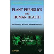 Plant Phenolics and Human Health : Biochemistry, Nutrition, and Pharmacology