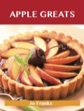Apple Greats: Delicious Apple Recipes, The Top 69 Apple Recipes