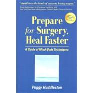 Prepare for Surgery, Heal Faster : A Guide of Mind-Body Techniques
