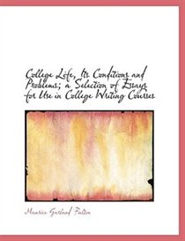 College Life, Its Conditions and Problems; a Selection of Essays for Use in College Writing Courses