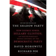 Shadow Party : How George Soros, Hillary Clinton, and Sixties Radicals Seized Control of the Democratic Party