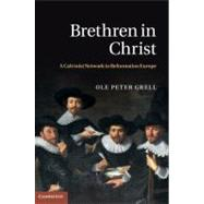 Brethren in Christ : A Calvinist Network in Reformation Europe