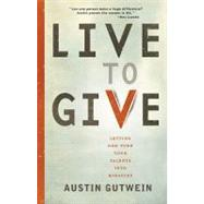 Live to Give : Let God Turn Your Talents into Miracles
