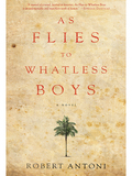 "As Flies to Whatless Boys has been longlisted for the 2015 International IMPAC Dublin Literary Award! Winner of the 2014 OCM Bocas Prize! Included in World Literature Today's Nota Benes, Summer 2014 One of Edwidge Danticat's Best Books of 2013, the New Yorker A Favorite Novel of 2013, Tin House ""William's account of young love attests to Antoni's fluency in the poetry of nostalgia"