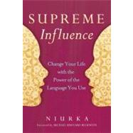 Supreme Influence : Change Your Life with the Power of the Language You Use