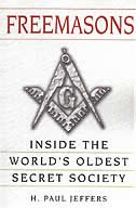 Freemasons:  A History And Exploration Of The World's Oldest Secret Socie: Inside The World's Oldest Secret