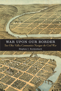 In War upon Our Border Stephen Rockenbach charts the estrangement of two closely    linked Ohio River Valley communities on opposite sides of the Civil War border between slavery    and freedom.