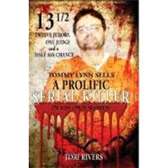13 1/2: Twelve Jurors, One Judge and a Half-Assed Chance : Tommy Lynn Sells: A Prolific Serial Killer