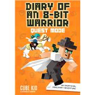 Diary Of An 8-bit Warrior: Quest Mode (book 5 8-bit Warrior Series) An Unofficial Minecraft Adventure