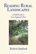 Reading Rural Landscapes: A Field Guide To New England's Past