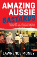 Amazing bastard (colloquial), n: a bloke who does stuff that other bastards wouldn't try in a month of SundaysWe've all met them, or at least read about them - men who drive faster, climb higher, build and invent and triumph over impossible odds.Journalist Lawrence Money has assembled a collection of Amazing Aussie Bastards who truly stand out from the crowd