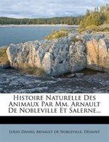 Histoire Naturelle Des Animaux Par Mm. Arnault De Nobleville Et Salerne...