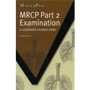 Mrcp Part 2 Examination: A Candidate's Revision Notes