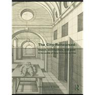 The City Rehearsed: Object, Architecture, And Print In The Worlds Of Hans Vredeman De Vries