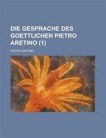 Die Gesprache Des Goettlichen Pietro Aretino (1)