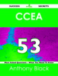 Ccea 53 Success Secrets - 53 Most Asked Questions On Ccea - What You Need To Know