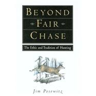 Beyond Fair Chase : The Ethic And Tradition Of Hunting