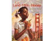In the Land of Milk and Honey Binding: Hardcover Publisher: Harpercollins Childrens Books Publish Date: 2012/09/18 Synopsis: A young girl journeys by train from Oklahoma to California in 1948 to begin a new life with her family, and finds there people of all ages and races, new tastes and sounds, and a joyous welcome