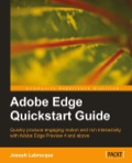 Adobe Edge Quickstart Guide is a practical guide on creating engaging content for the Web with Adobe's newest HTML5 tool
