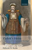 Zadoks Heirs: The Role And Development Of The High Priesthood In Ancient Israel