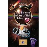 The Science and Art of Using Astronomical Telescopes