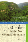Explorer's Guide 50 Hikes In The North Georgia Mountains: Walks, Hikes & Backpacking Trips From Lookout Mountain To The Blue Ridge To The Chattooga River (secon