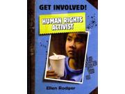 Human Rights Activist Get Involved! Binding: Library Publisher: Crabtree Pub Co Publish Date: 2009/08/01 Synopsis: Examines the history of human rights, and how everyone is entitled to them, regardless of their age, race, religion, gender, abilities, or political beliefs