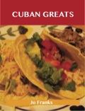 Cuban Greats: Delicious Cuban Recipes, The Top 43 Cuban Recipes